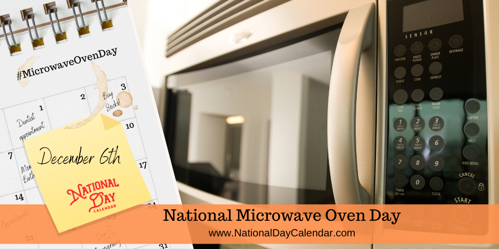 NATIONAL MICROWAVE OVEN DAY – December 6