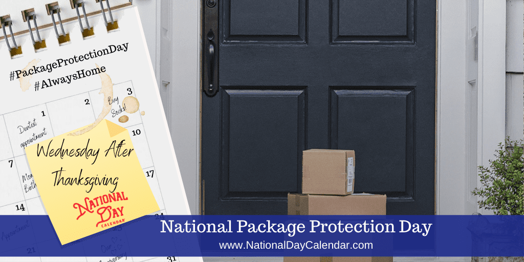 NATIONAL PACKAGE PROTECTION DAY – Wednesday after Thanksgiving