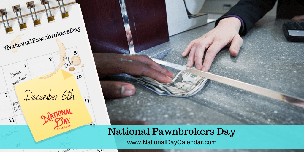 NATIONAL PAWNBROKERS DAY – December 6