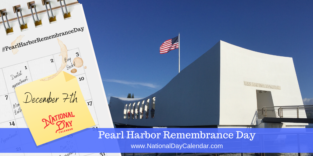 NATIONAL PEARL HARBOR REMEMBRANCE DAY – December 7