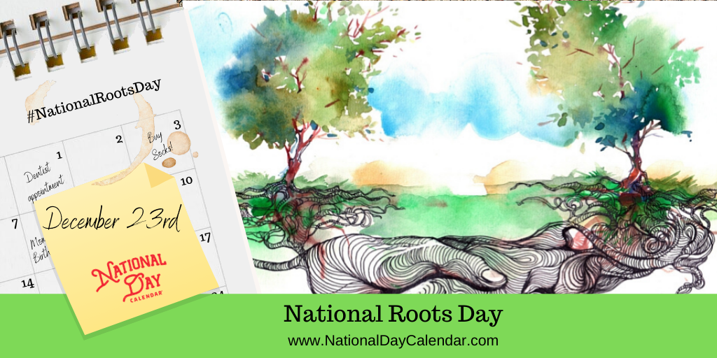 NATIONAL ROOTS DAY – December 23