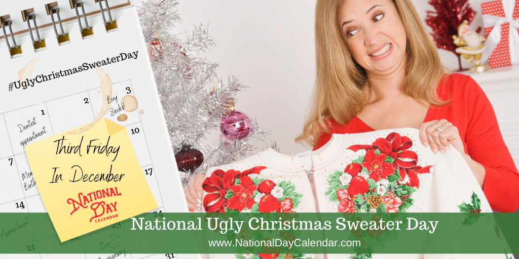 NATIONAL UGLY CHRISTMAS SWEATER DAY – Third Friday in December