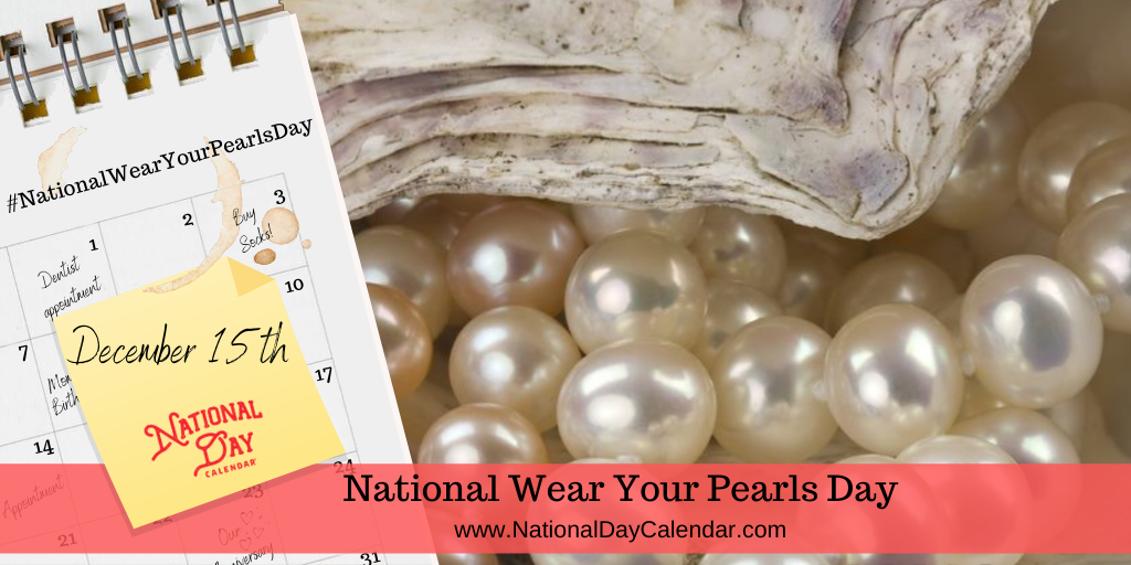 NATIONAL WEAR YOUR PEARLS DAY – December 15