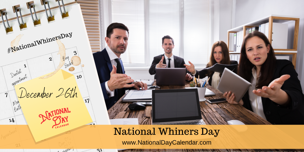 NATIONAL WHINERS DAY – December 26