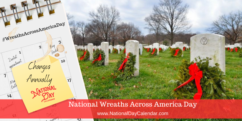 NATIONAL WREATHS ACROSS AMERICA DAY – Changes Annually