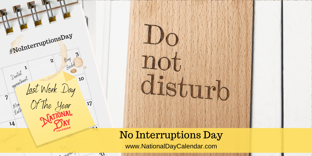 NO INTERRUPTIONS DAY – Last Work Day of the Year