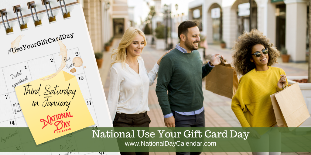 National Use Your Gift Cards Day - Third Saturday in January