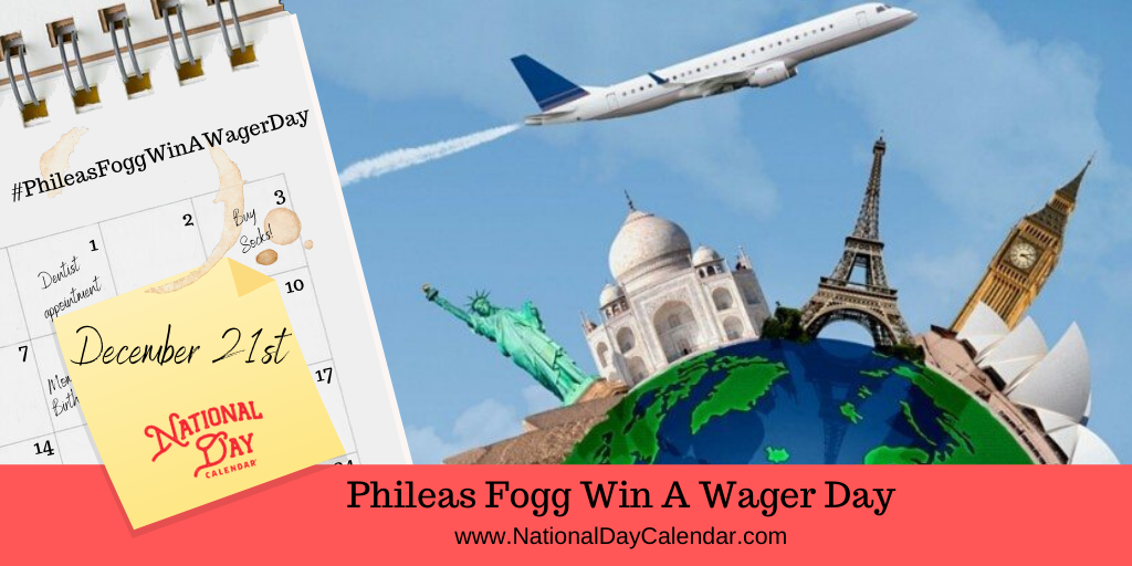 PHILEAS FOGG WIN A WAGER DAY – December 21