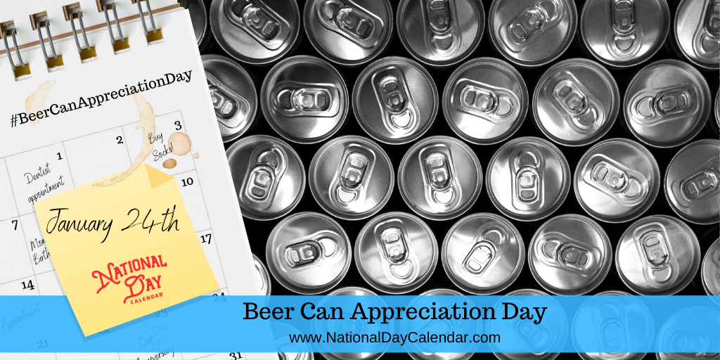 BEER CAN APPRECIATION DAY – January 24