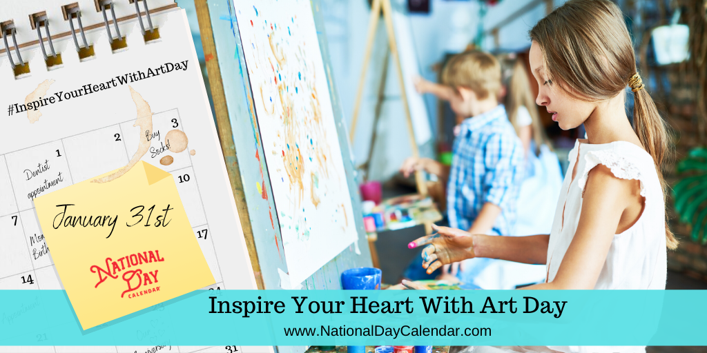 INSPIRE YOUR HEART WITH ART DAY – January 31