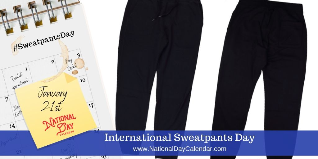 International Sweatpants Day - January 21st