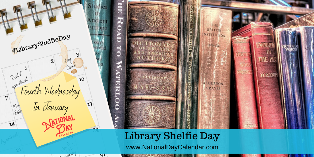 LIBRARY SHELFIE DAY – Fourth Wednesday in January