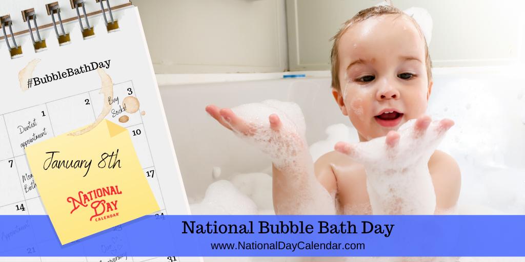 NATIONAL BUBBLE BATH DAY – January 8