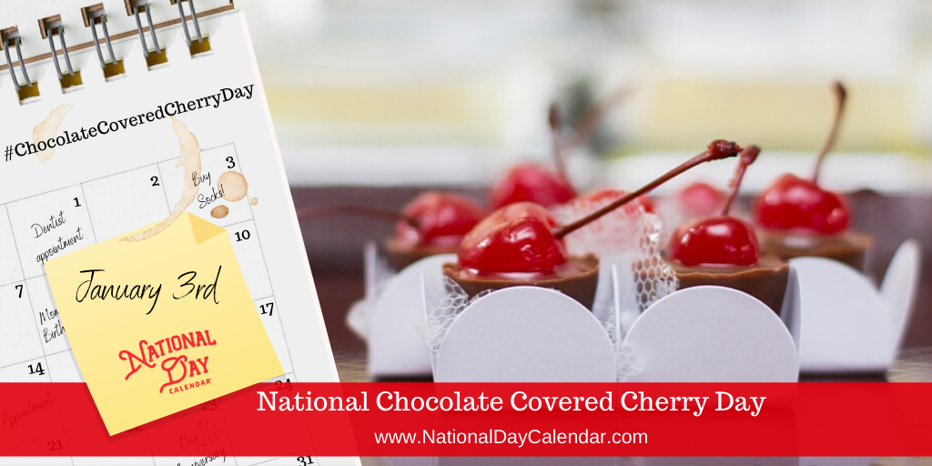 NATIONAL CHOCOLATE COVERED CHERRY DAY – January 3 (1)