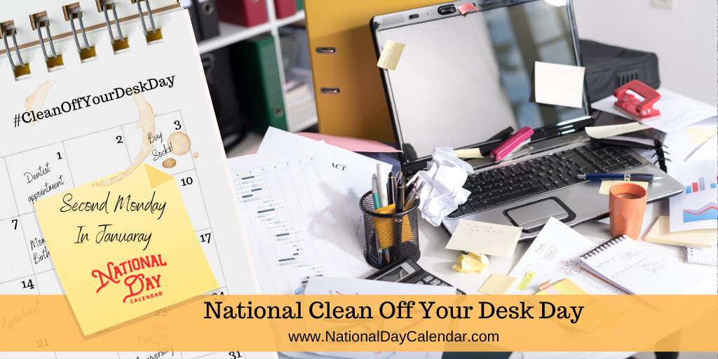NATIONAL CLEAN OFF YOUR DESK DAY – Second Monday in January