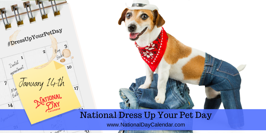 NATIONAL DRESS UP YOUR PET DAY – January 14