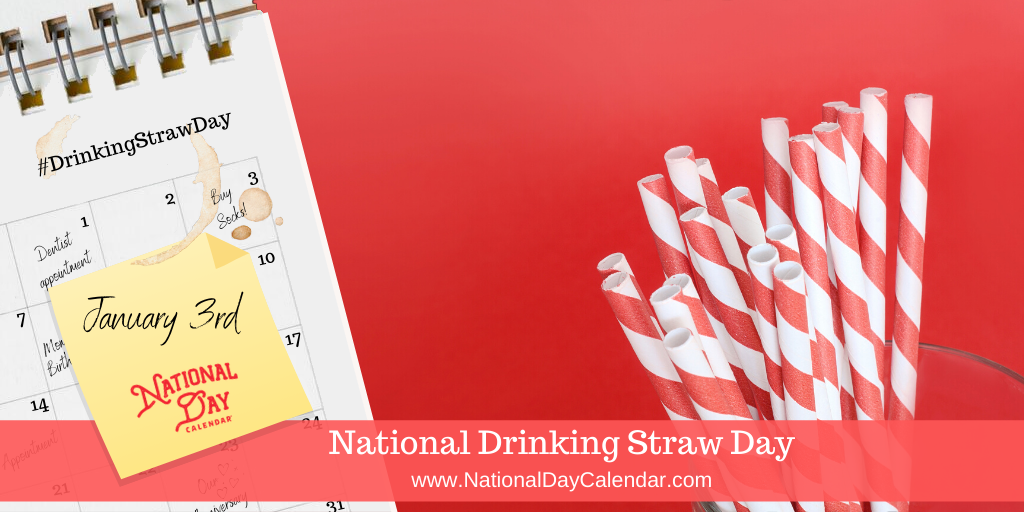 NATIONAL DRINKING STRAW DAY – January 3