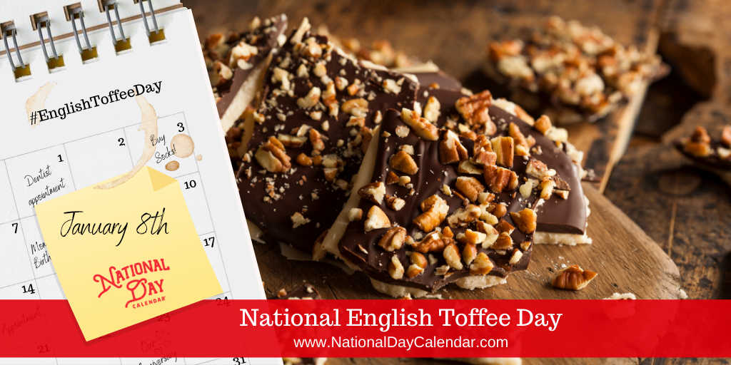 NATIONAL ENGLISH TOFFEE DAY – January 8