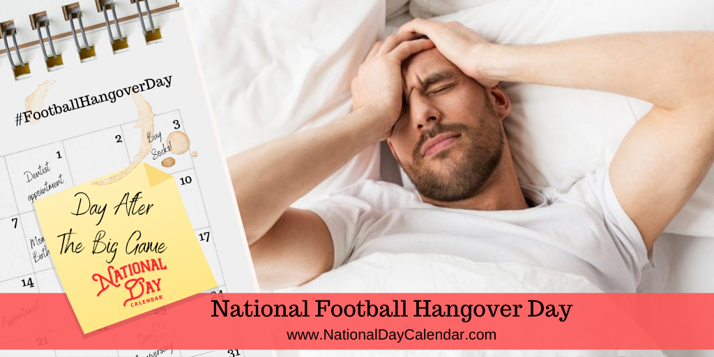 NATIONAL FOOTBALL HANGOVER DAY – The Day After the Big Game