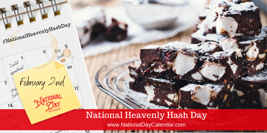 NATIONAL HEAVENLY HASH DAY – February 2