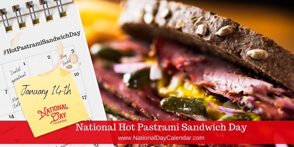 NATIONAL HOT PASTRAMI SANDWICH DAY – January 14