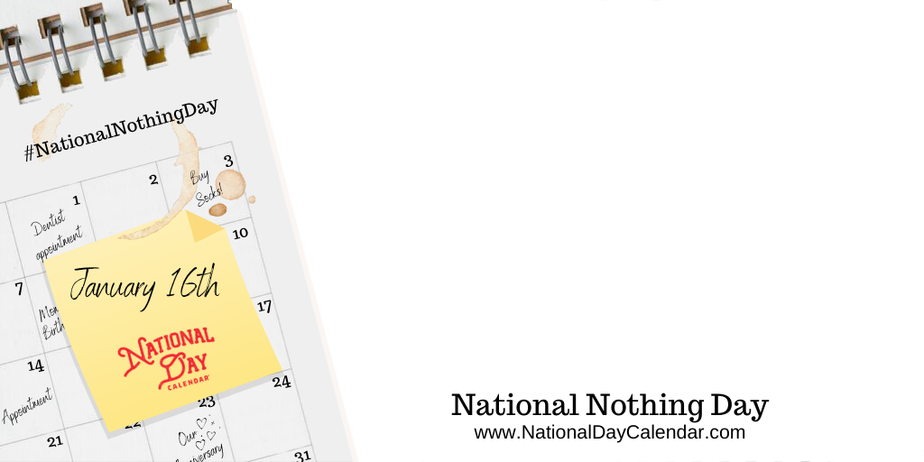 NATIONAL NOTHING DAY – January 16