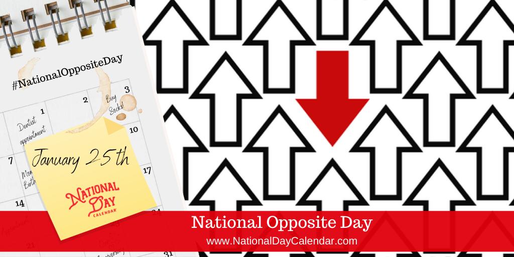NATIONAL OPPOSITE DAY – January 25