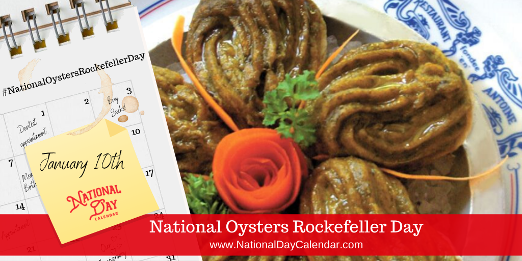 NATIONAL OYSTERS ROCKEFELLER DAY – January 10