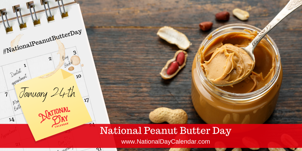 NATIONAL PEANUT BUTTER DAY – January 24