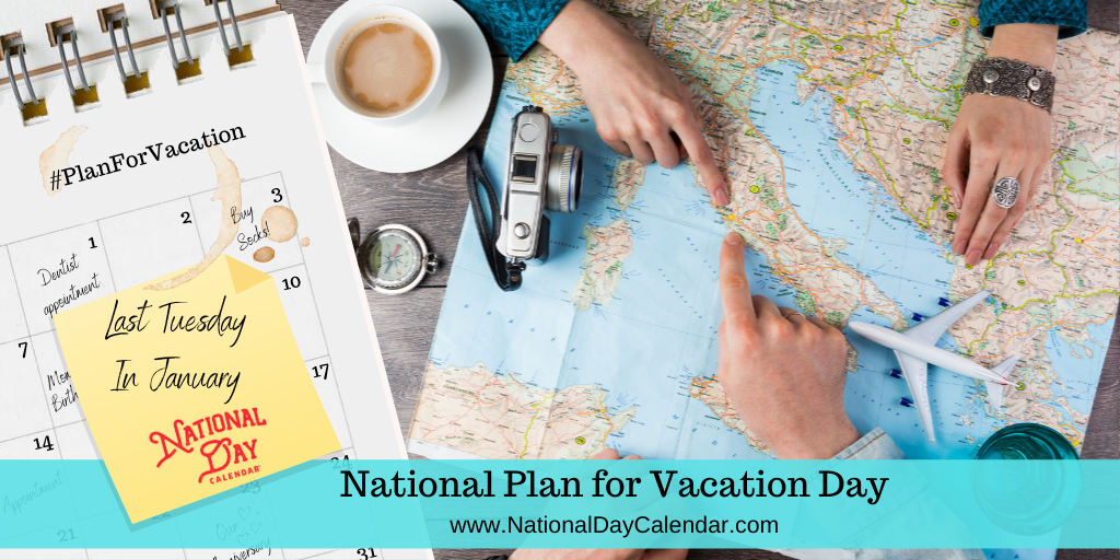 NATIONAL PLAN FOR VACATION DAY – Last Tuesday in January