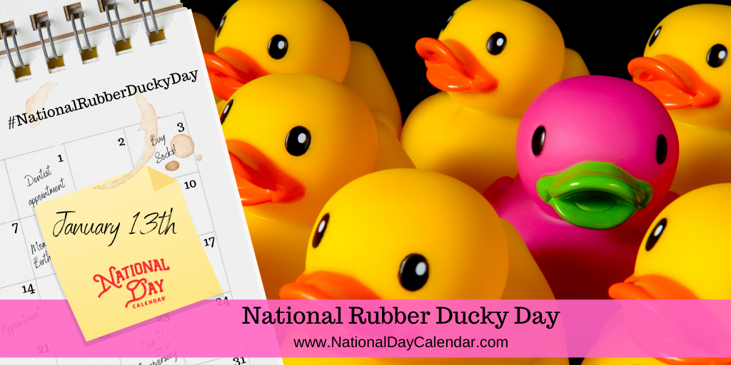 NATIONAL RUBBER DUCKY DAY – January 13