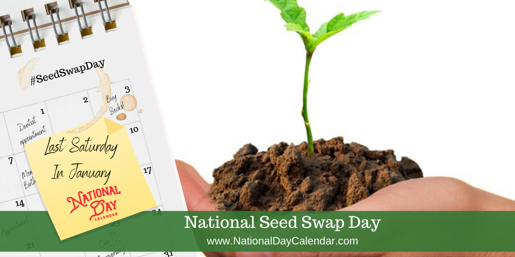 NATIONAL SEED SWAP DAY – Last Saturday in January