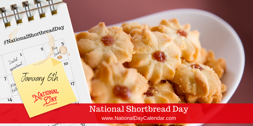NATIONAL SHORTBREAD DAY – January 6