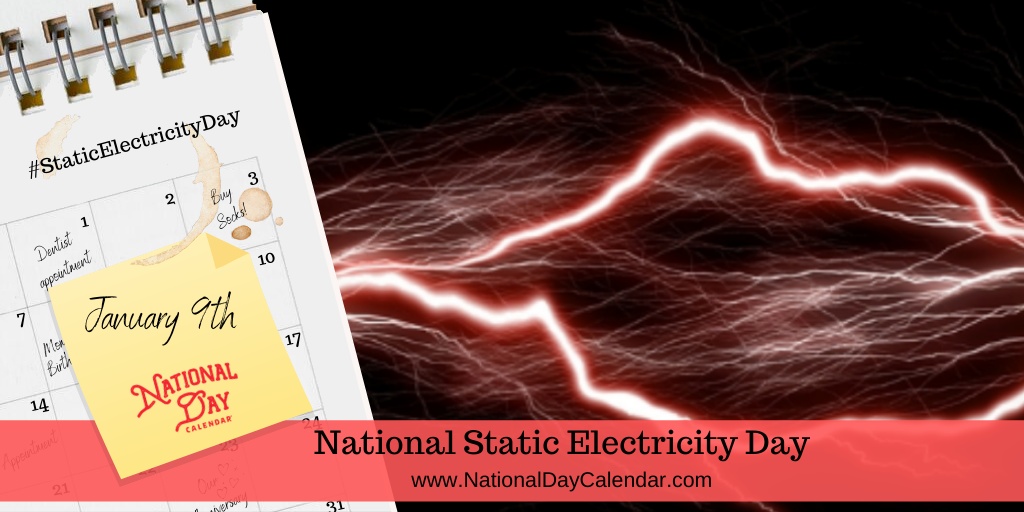 NATIONAL STATIC ELECTRICITY DAY – January 9