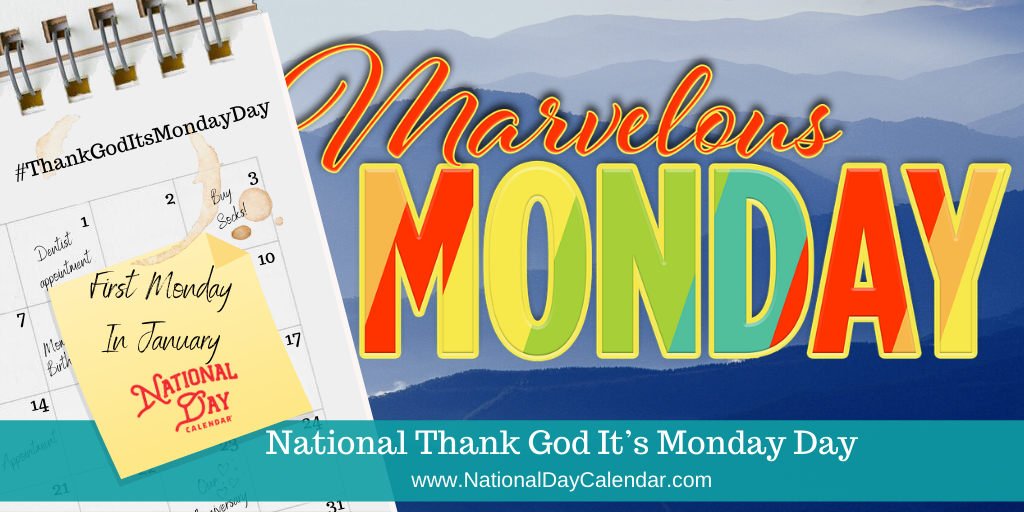 NATIONAL THANK GOD IT'S MONDAY DAY – First Monday in January