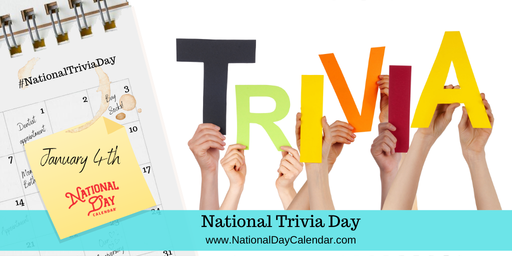 NATIONAL TRIVIA DAY – January 4