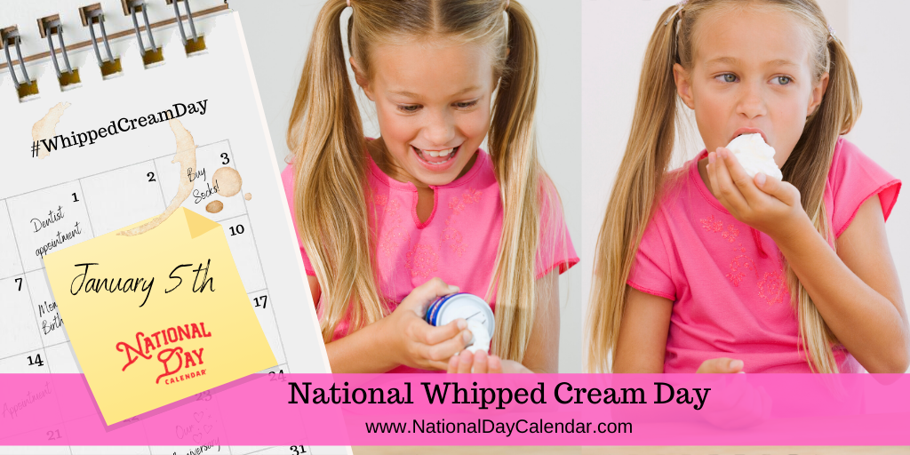 NATIONAL WHIPPED CREAM DAY – January 5