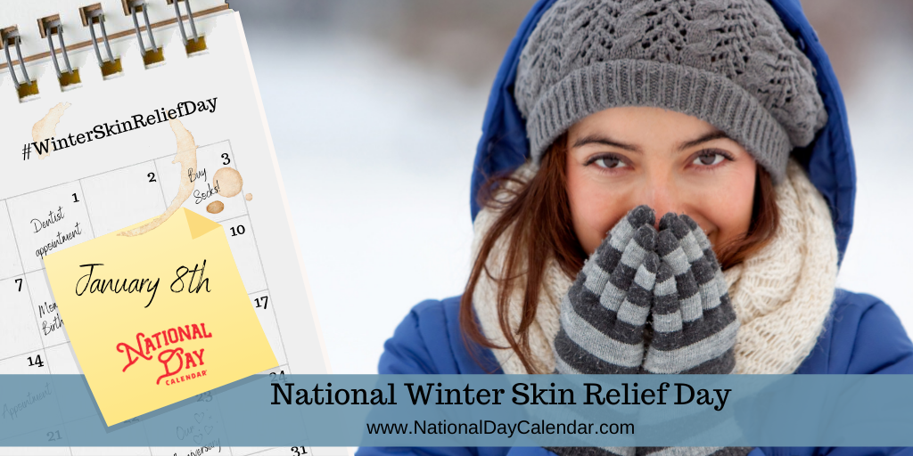 NATIONAL WINTER SKIN RELIEF DAY – January 8