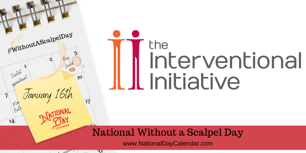 NATIONAL WITHOUT A SCALPEL DAY – January 16 (1)