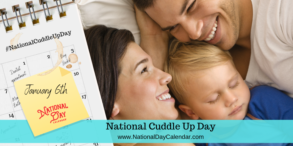 National Cuddle Up Day – January 6