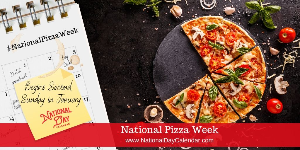 National Pizza Week - Begins Second Sunday in January