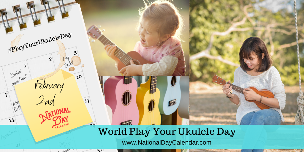 WORLD PLAY YOUR UKULELE DAY - February 2 - National Day Calendar