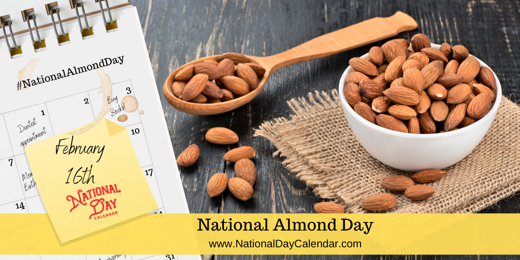 NATIONAL ALMOND DAY – February 16