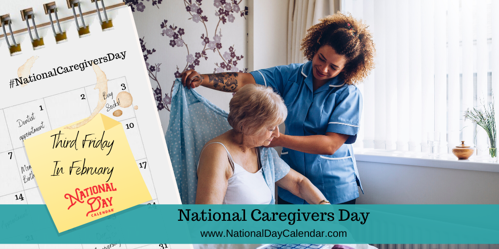 NATIONAL CAREGIVERS DAY – THIRD FRIDAY IN FEBRUARY