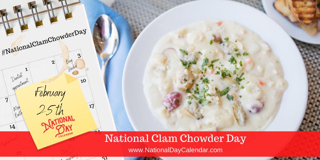 NATIONAL CLAM CHOWDER DAY – February 25