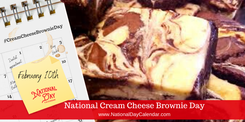 NATIONAL CREAM CHEESE BROWNIE DAY – February 10