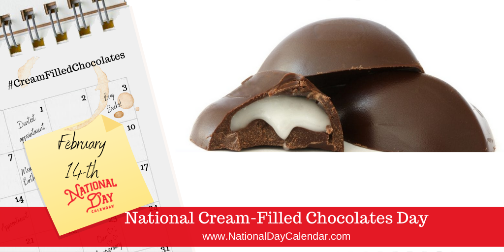 NATIONAL CREAM-FILLED CHOCOLATES DAY – February 14