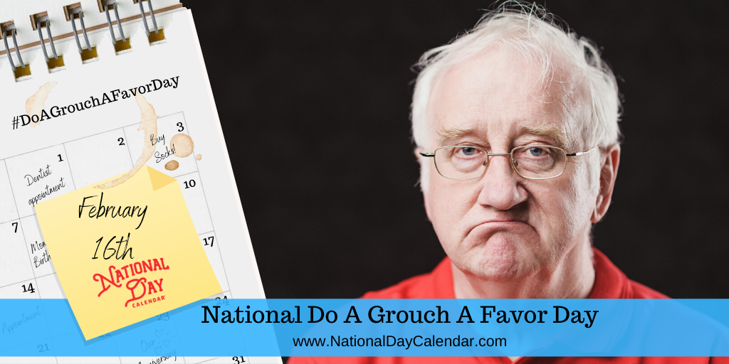NATIONAL DO A GROUCH A FAVOR DAY – February 16