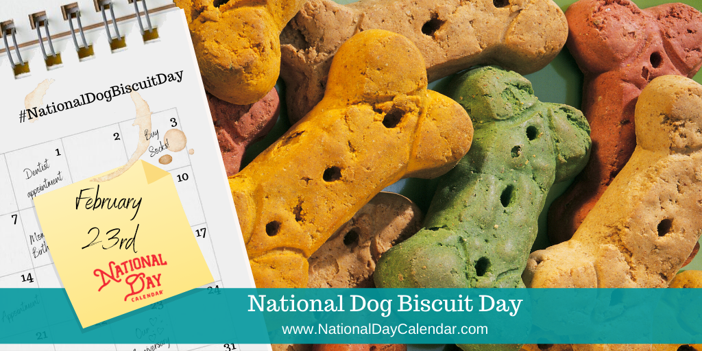 NATIONAL DOG BISCUIT DAY – February 23