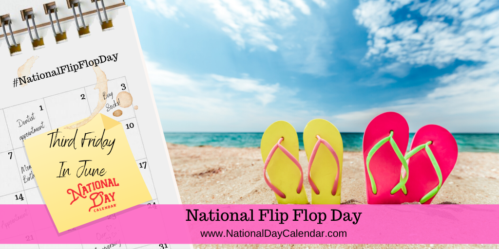 NATIONAL FLIP FLOP DAY - Third Friday in June